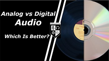 Analog vs Digital Audio: Which Is Better?