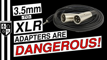 CAUTION: Read This Before Using a 3.5mm-to-XLR Adapter!