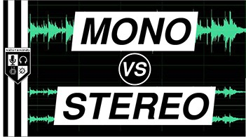 MONO vs STEREO: Benefits (& Drawbacks) of Stereo Audio