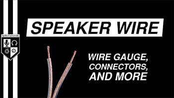 Speaker Wire Gauge, Connectors, & More + Which Speaker Wires Should I Buy?