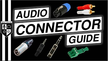 AUDIO CONNECTORS | XLR, 1/4-Inch, 3.5mm, SpeakON, RCA, & More